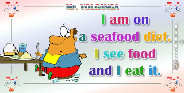 Seafood diet. See food and eat it.