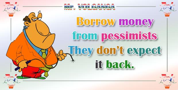 Borrow money from pessimists