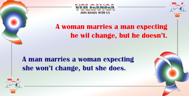 A woman marries a man expecting him to change but he doesn't/ A man marries a woman expecting she won't change, but she does.