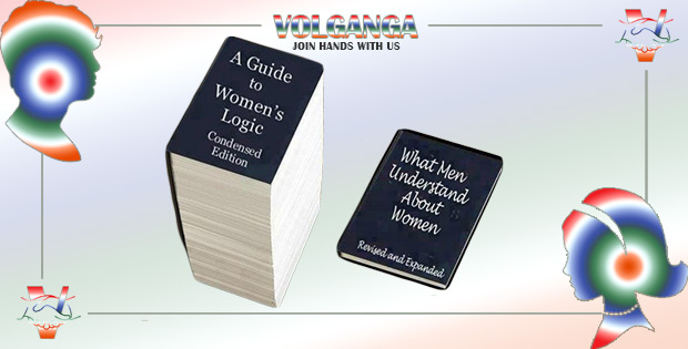 Guide to women's logic and What men understand about women