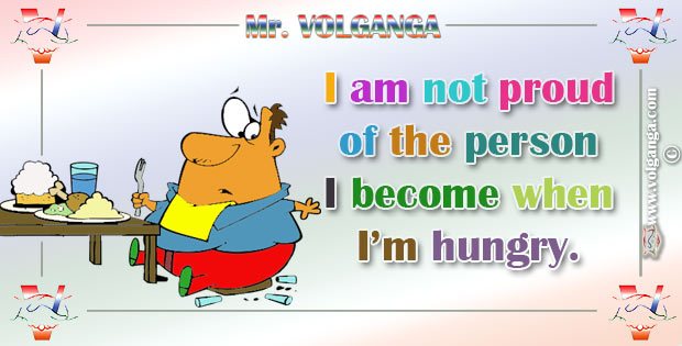 I an mot proud of the person I become when I am hungry