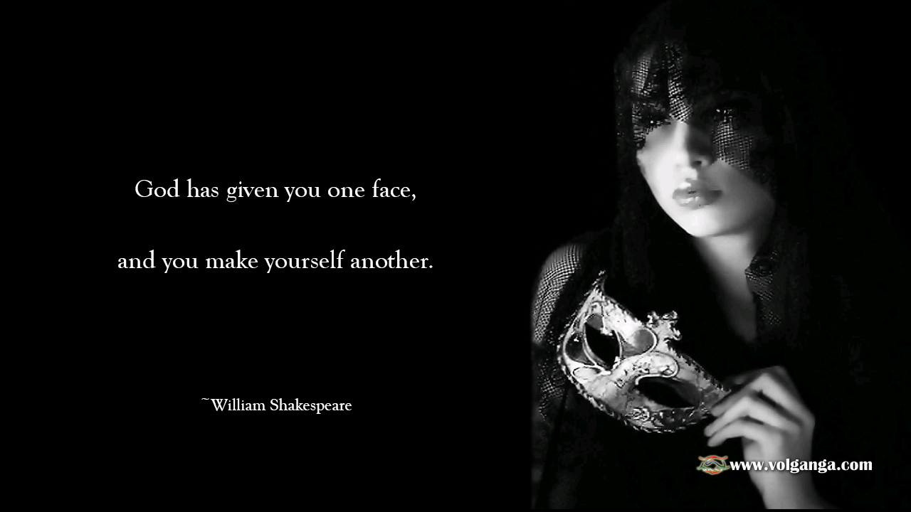 God has given you one face, and you make yourself another. William Shakespeare