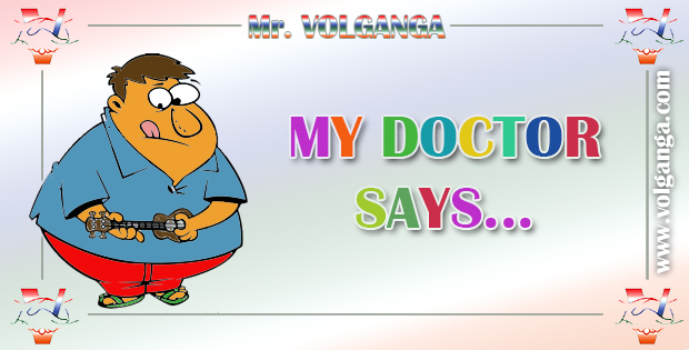 Mr. Volganga: My Doctor Says...
