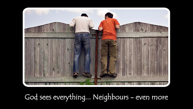 God sees everything... Neighbours - even more.