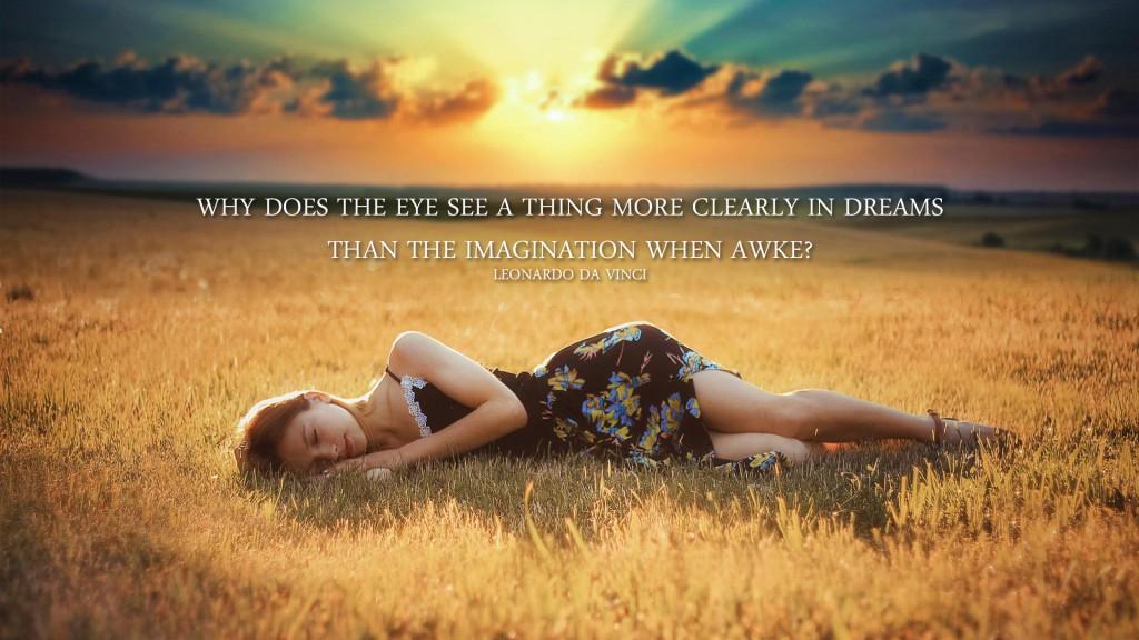 Why does the eye see a thing more clearly in dreams than the imagination when awake? (Leonardo da Vinci)