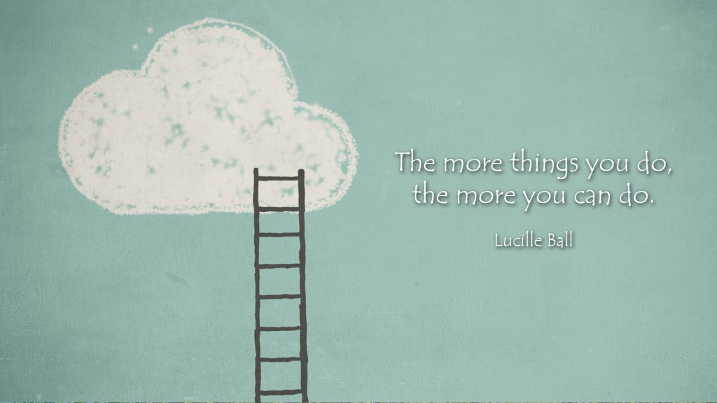 The more things you do, the more you can do