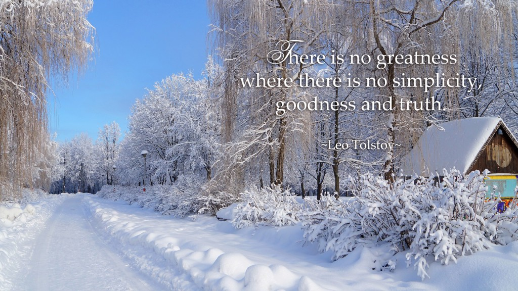 There is no greatness where there is no simplicity, goodness and truth. (Leo Tolstoy quotes)