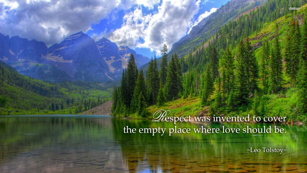 Respect was invented to cover the empty place where love should be. ~Leo Tolstoy~