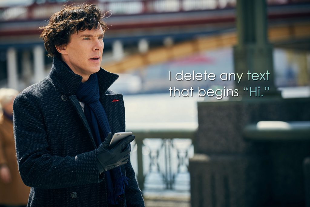 "I delete any text that begins ""Hi"" (Sherlock, The Sic Thatchers)"