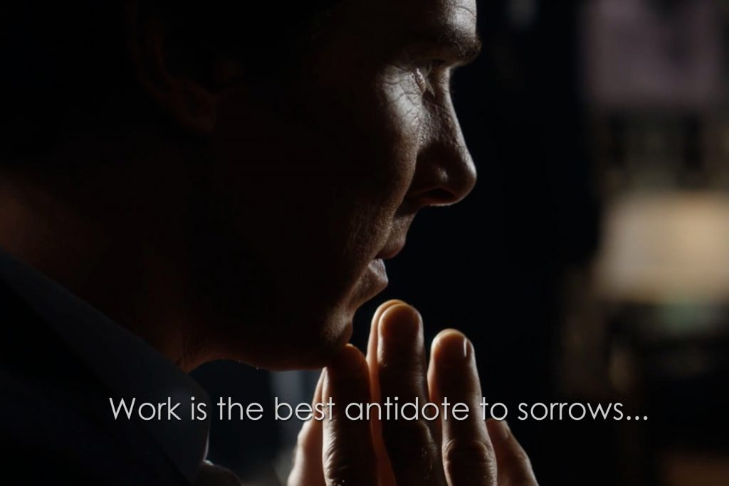 Work is he best abtidote to sorrows (Sherlock, The Six Thatchers)