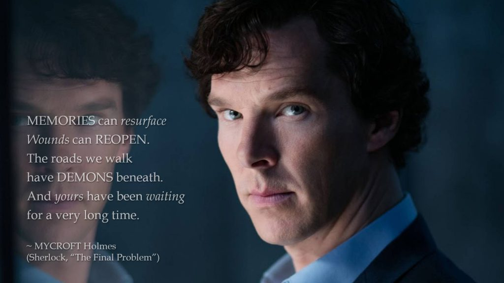 "The roads we walk have demons beneath. (Mycroft Holmes, ""The Final Problem"")"