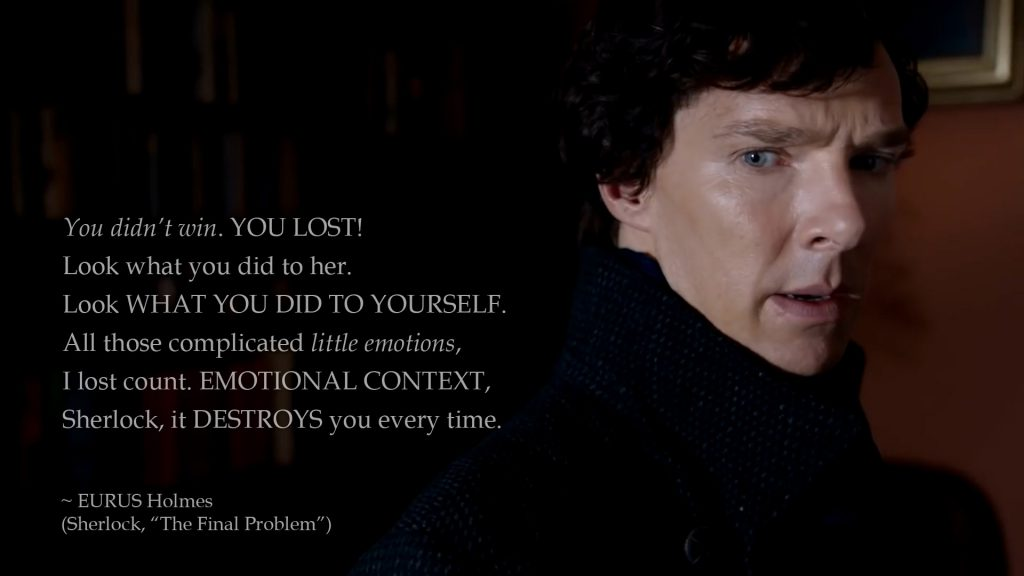 Emotional context, Sherlock, it destroys you every time. (Eurus, The Final Problem)
