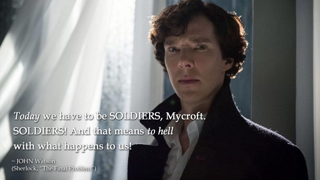 "Today we have to be soldiers... (John Watson, ""The Final Problem"")"
