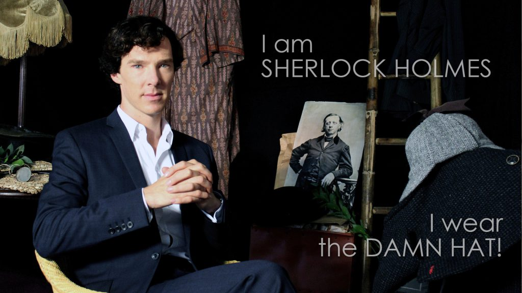 I am Sherlock Holmes. I wear the damn hat!