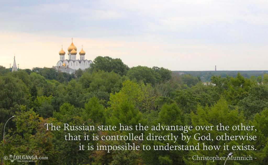 The Russian state has the advantage over the other, that it is controlled directly by God, otherwise it is impossible to understand how it exists. - Christopher Munnich -