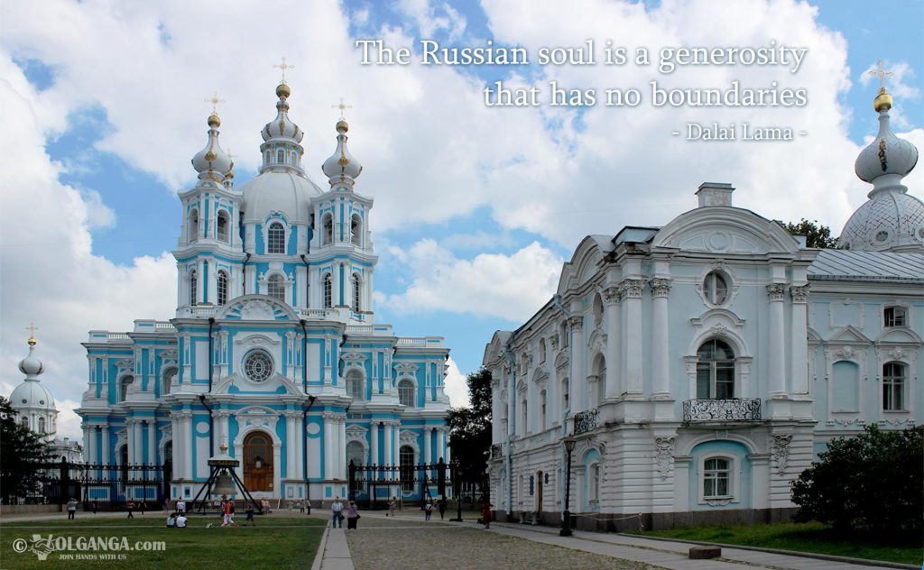 The Russian soul is a generosity that has no boundaries. - Dalai Lama -